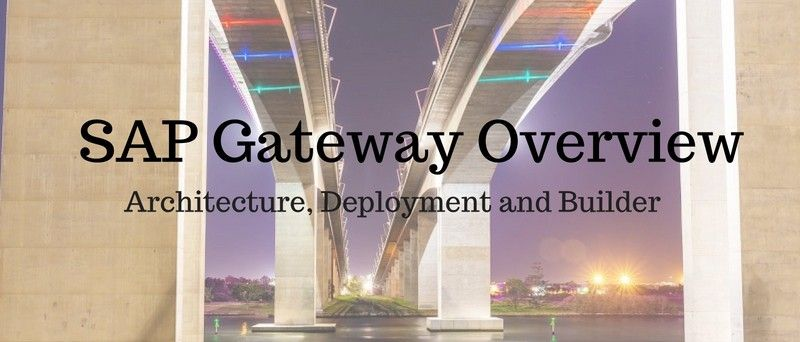 SAP Gateway Overview : SAP GW Architecture, Deployment and Builder